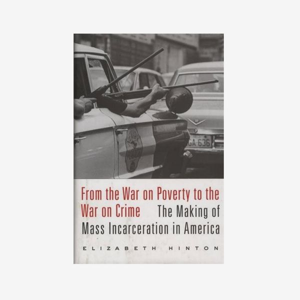 'From the War on Poverty to the War on Crime: The Making of Mass Incarceration in America,' by Elizabeth Hinton