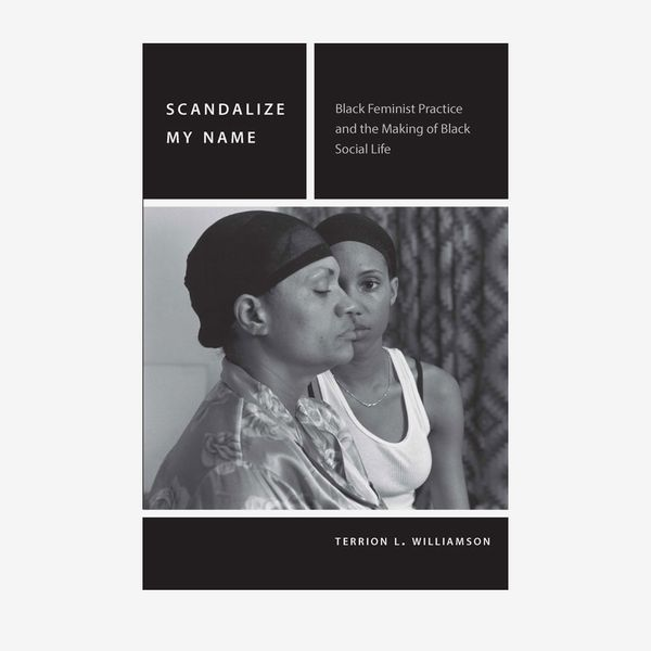 Scandalize My Name: Black Feminist Practice and the Making of Black Social Life