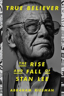 True Believer: The Rise and Fall of Stan Lee, by Abraham Riesman