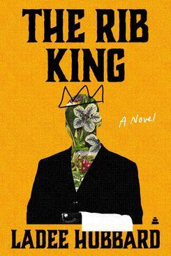 The Rib King by Ladee Hubbard (January 19)