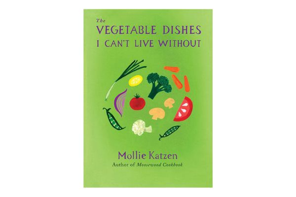 The Vegetable Dishes I Can't Live Without by Mollie Katzen