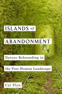 Islands of Abandonment, by Cal Flyn