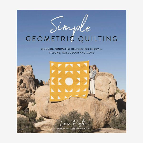 'Simple Geometric Quilting: Modern, Minimalist Designs for Throws, Pillows, Wall Decor and More'