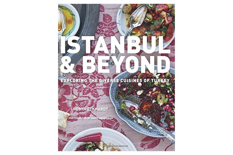 'Istanbul and Beyond: Exploring the Diverse Cuisines of Turkey,' by Robyn Eckhardt