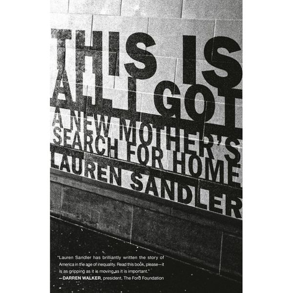 This Is All I Got: A New Mother's Search for Home by Lauren Sandler