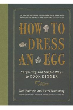 How to Dress an Egg, by Ned Baldwin and Peter Kaminsky