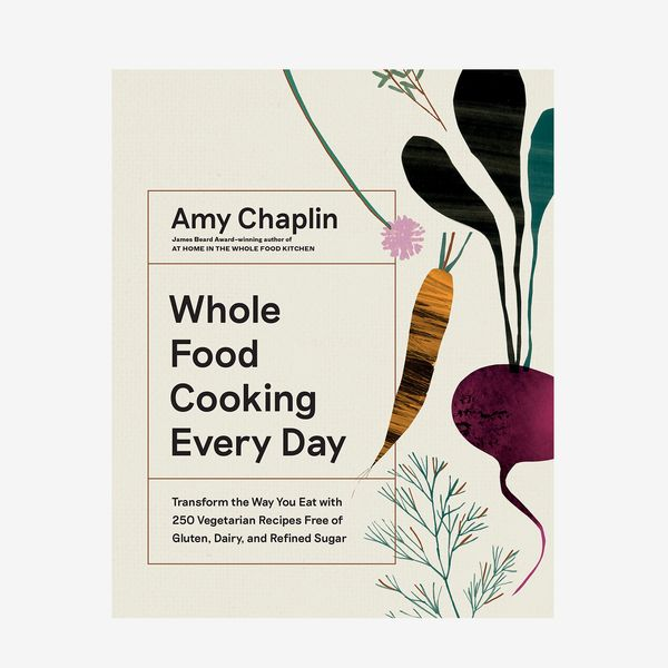 """""""Whole Food Cooking Every Day: Transform the Way You Eat with 250 Vegetarian Recipes Free of Gluten, Dairy, and Refined Sugar"""" by Amy Chaplin"""