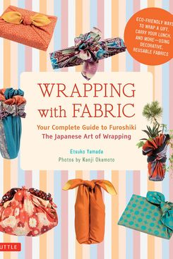 'Wrapping With Fabric: Your Complete Guide to Furoshiki: The Japanese Art of Wrapping'