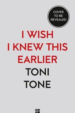 I Wish I Knew This Earlier by Toni Tone
