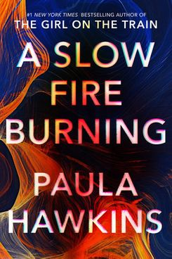 A Slow Fire Burning by Paula Hawkins (August 31)