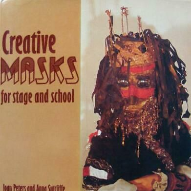 Creative Masks for Stage and School by Joan Peters