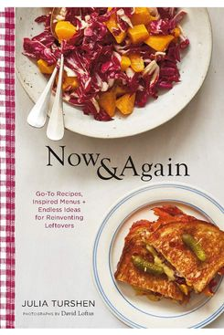 9. Now & Again: Go-To Recipes, Inspired Menus + Endless Ideas for Reinventing Leftovers, by Julia Turshen