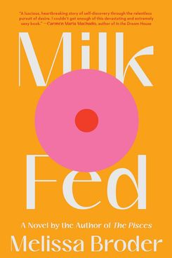 Milk Fed by Melissa Broder (February 2)