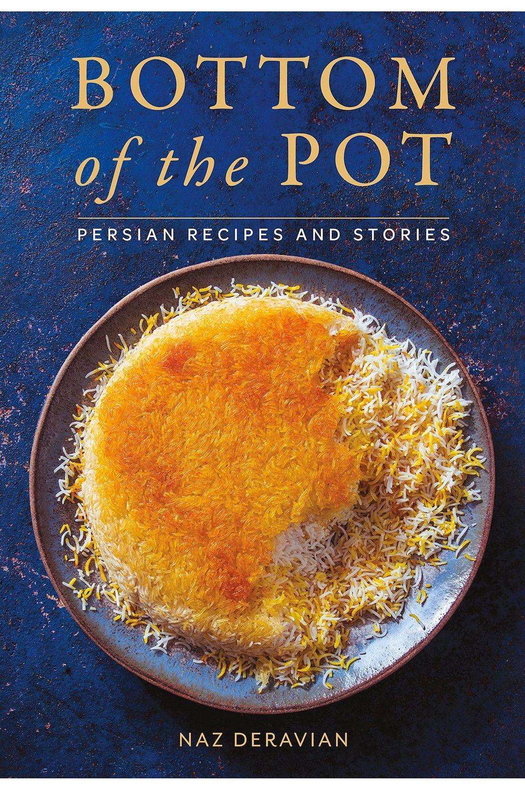 8. <em>Bottom of the Pot: Persian Recipes and Stories</em>, by Naz Deravian