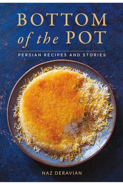 8. Bottom of the Pot: Persian Recipes and Stories, by Naz Deravian