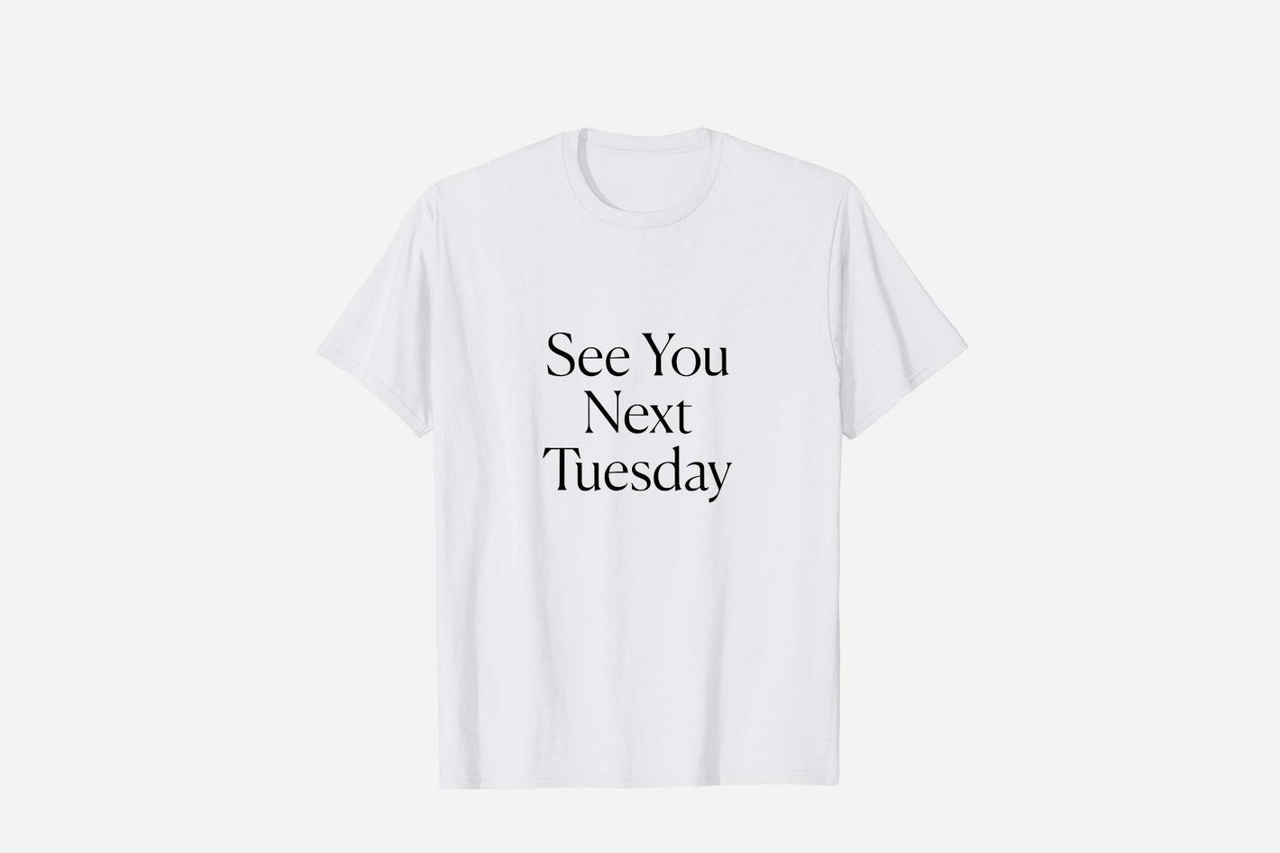 See You Next Tuesday Tee