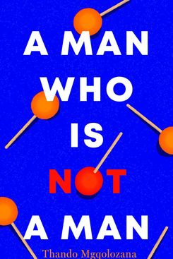 A Man Who is Not a Man, by Thando Mgqolozana