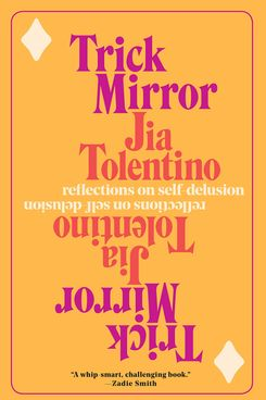 Trick Mirror, by Jia Tolentino (Random House, August 6)