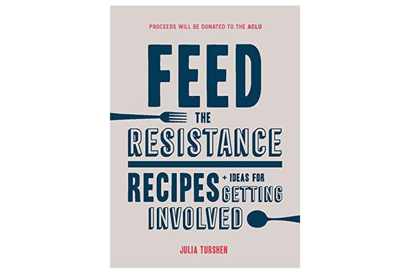 'Feed the Resistance: Recipes + Ideas for Getting Involved,' by Julia Turshen
