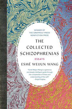 The Collected Schizophrenias, by Esmé Weijun Wang(Graywolf, Feb. 5)