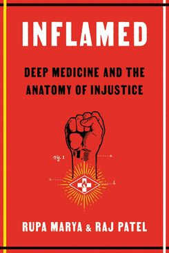 Inflamed: Deep Medicine and the Anatomy of Injustice by Rupa Marya and Raj Patel (August 3)