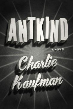 Antkind, by Charlie Kaufman (July 7)
