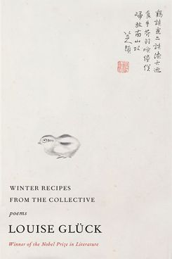 Winter Recipes from the Collective: Poems by Louise Glück