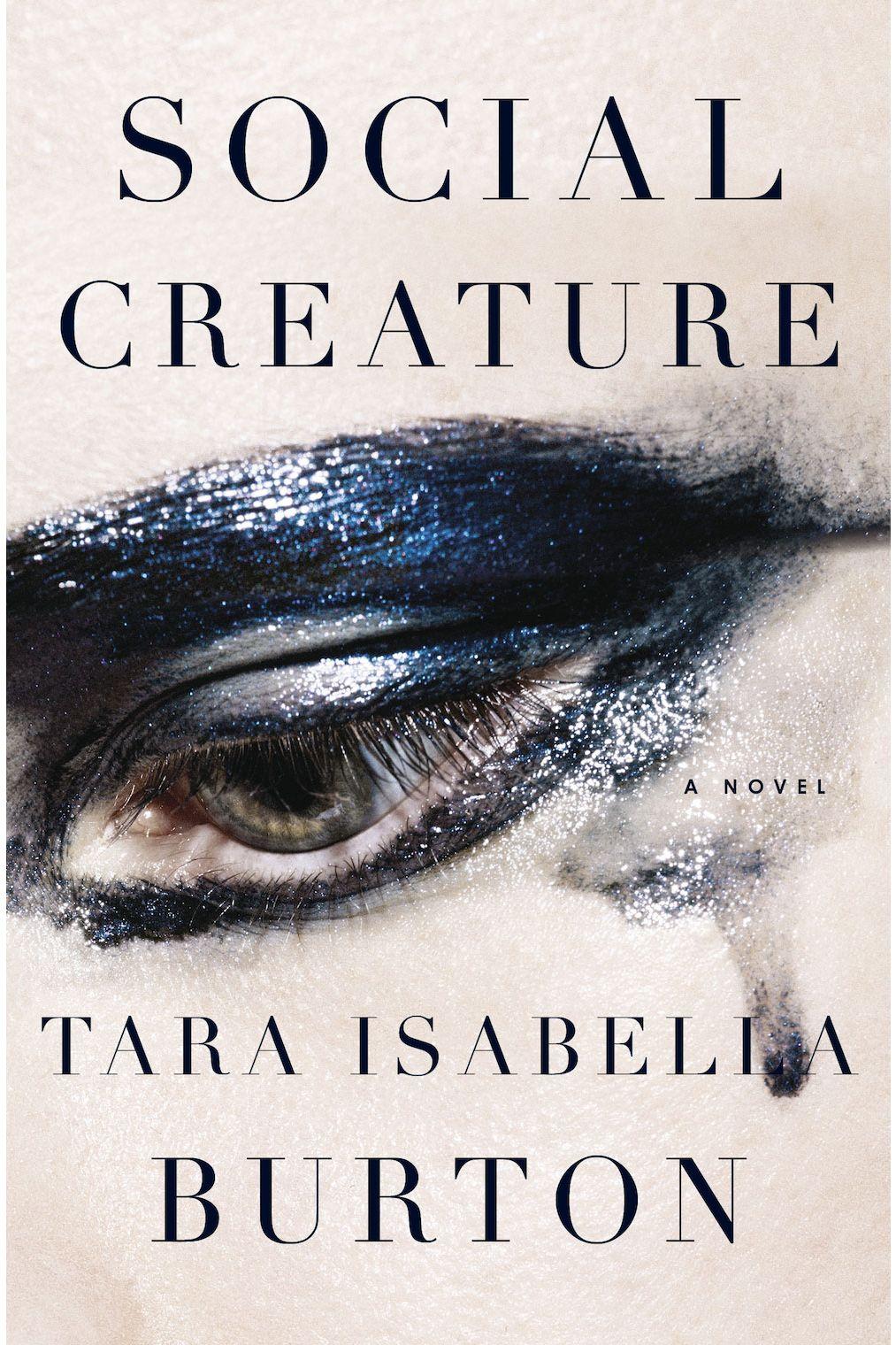 5. Social Creature, by Tara Isabella Burton (Doubleday)