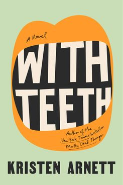 With Teeth, by Kristen Arnett