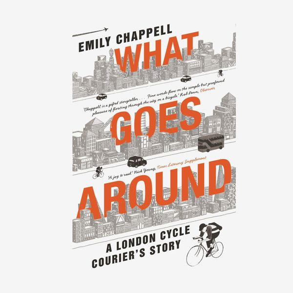 'What Goes Around: A London Cycle Courier's Story,' by Emily Chappell