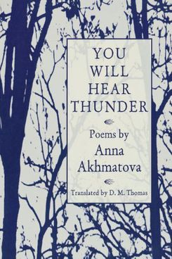 You Will Hear Thunder, by Anna Akhmatova