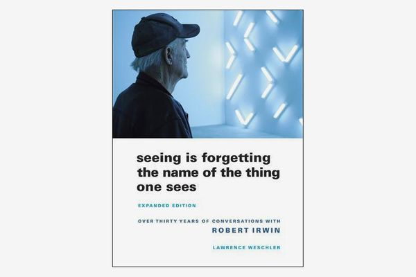 Seeing Is Forgetting the Name of the Thing One Sees, by Lawrence Weschler