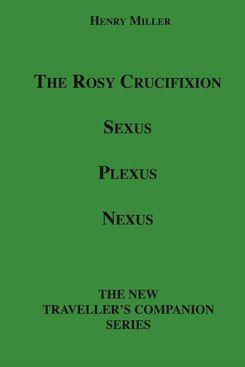 """The Rosy Crucifixion: Sexus, Plexus, Nexus,"" by Henry Miller"
