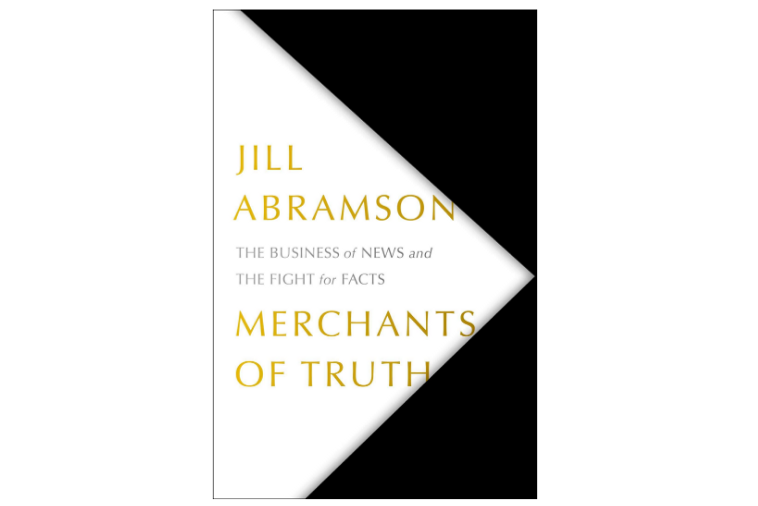 Merchants of Truth: The Business of News and the Fight for Facts by Jill Abramson