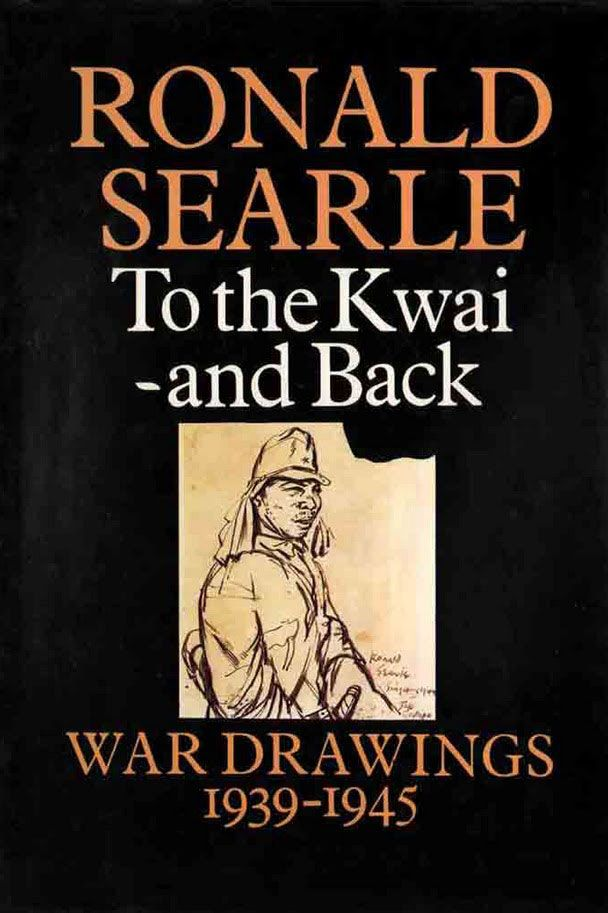 To the Kwai―and Back: War Drawings 1939–1945, by Ronald Searle