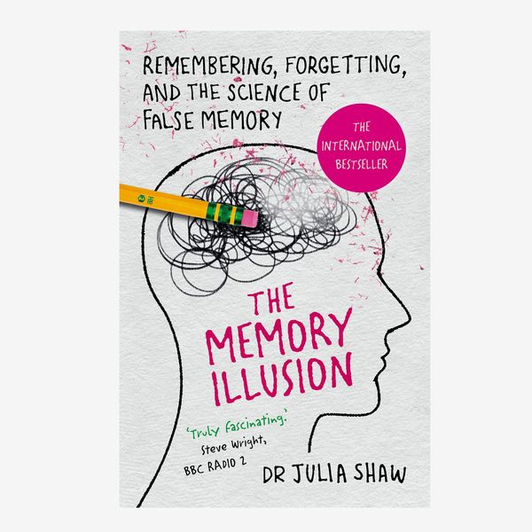 'The Memory Illusion: Remembering, Forgetting, and the Science of False Memory,' by Julia Shaw