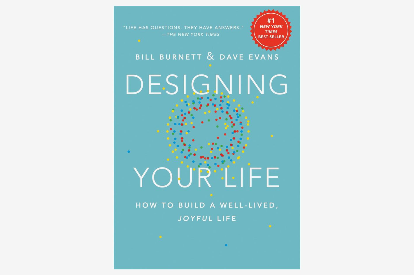 <em>Designing Your Life: How to Build a Well-Lived, Joyful Life</em>, by Bill Burnett and Dave Evans