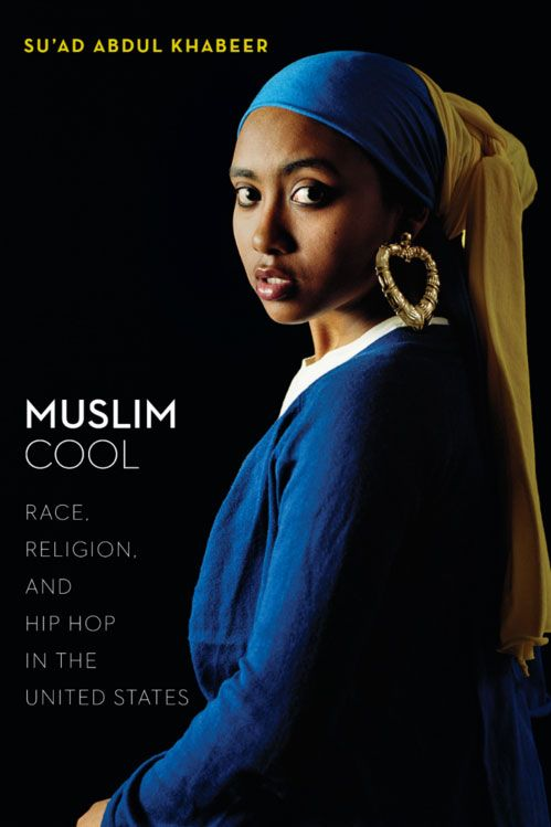 Muslim Cool: Race, Religion, and Hip Hop in the United States by Su'ad Abdul Khabeer