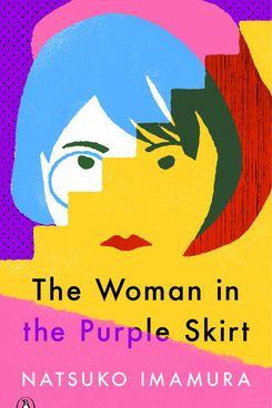 The Woman in the Purple Skirt by Natsuko Imamura (June 8)