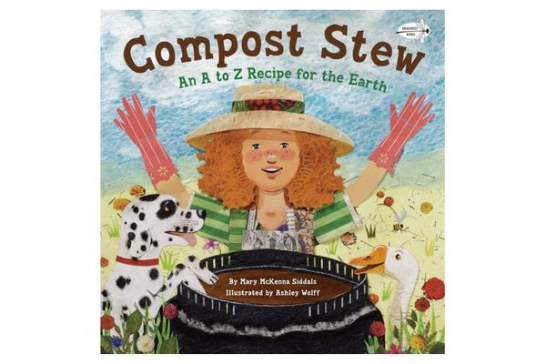 """""""Compost Stew: An A to Z Recipe for the Earth,"""" by Mary McKenna Siddals, illustrated by Ashley Wolff"""