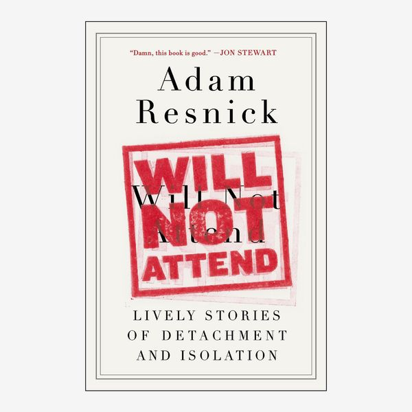 Will Not Attend: Lively Stories of Detachment and Isolation by Adam Resnick