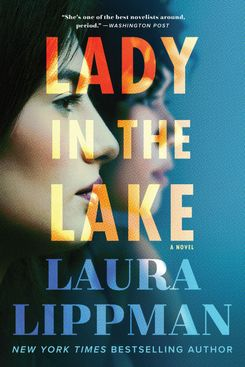Lady in the Lake, by Laura Lippman (William Morrow, July 23)