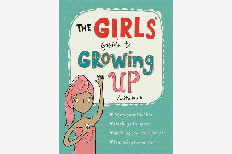 <em>The Girls' Guide to Growing Up</em>, by Anita Naik