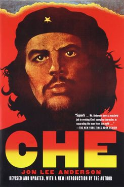 Che: A Revolutionary Life, by Jon Lee Anderson