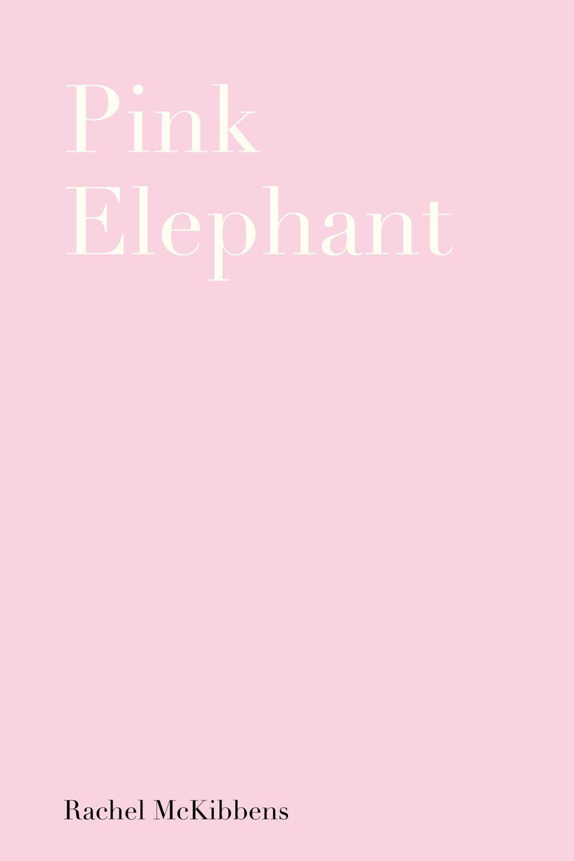 Pink Elephant, by Rachel McKibbens