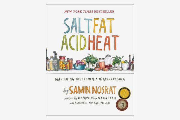 Salt, Fat, Acid, Heat: Mastering the Elements of Good Cooking, by Samin Nosrat