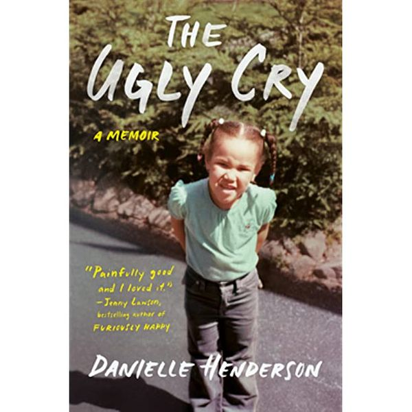 The Ugly Cry: A Memoir by Danielle Henderson