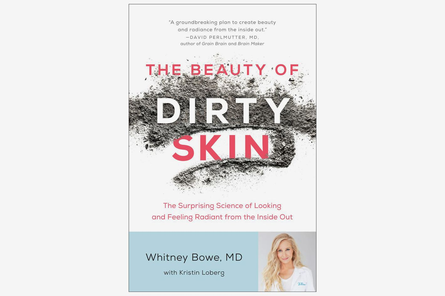 The Beauty of Dirty Skin: The Surprising Science of Looking and Feeling Radiant from the Inside Out, by Whitney Bowe