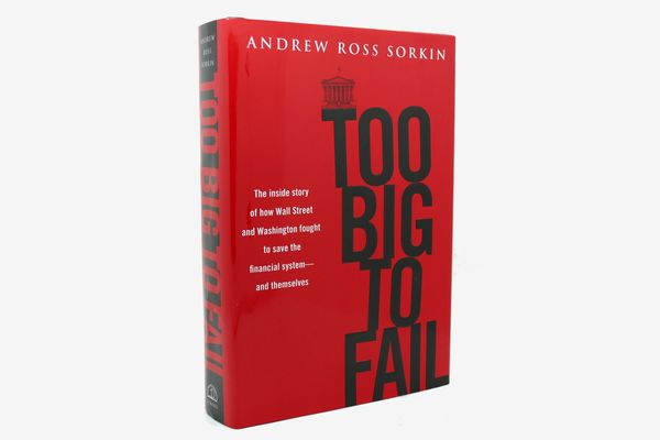 Too Big to Fail: The Inside Story of How Wall Street and Washington Fought to Save the Financial System — and Themselves