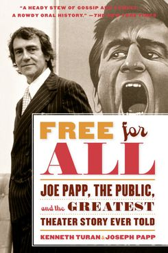 'Free for All: Joe Papp, the Public, and the Greatest Theater Story Ever Told,' by Kenneth Turan and Joseph Papp